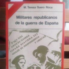 Libros de segunda mano: MILITARES REPUBLICANOS DE LA GUERRA DE ESPAÑA. M. TERESA SUERO ROCA. ED. PENÍNSULA. 1981. Lote 219202261