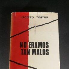 Livros em segunda mão: JACINTO TORYHO NO ÉRAMOS TAN MALOS - MEMORIAS DE LA GUERRA CIVIL ESPAÑOLA 1936 39. Lote 220167132