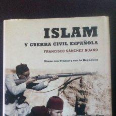 Libros de segunda mano: ISLAM Y GUERRA CIVIL ESPAÑOLA. MOROS CON FRANCO Y CON LA REPÚBLICA - FRANCISCO SÁNCHEZ RUANO. Lote 220874426