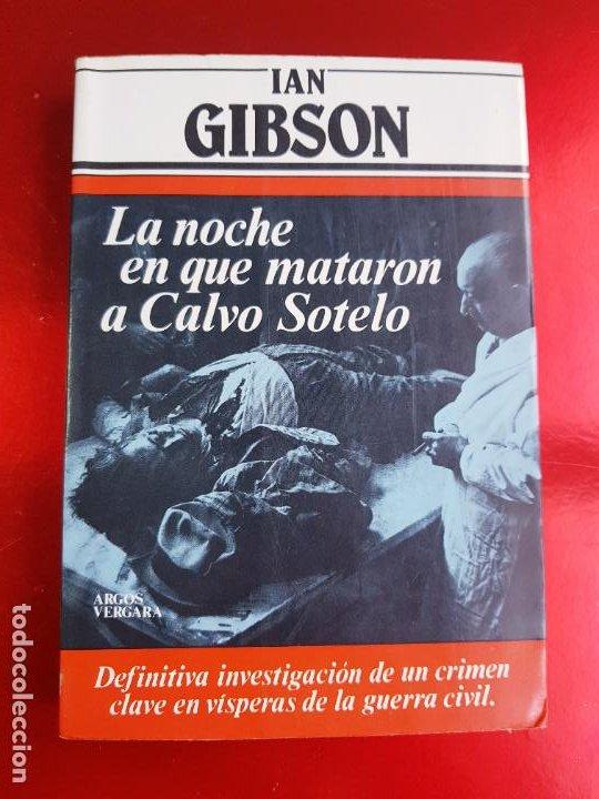 LIBRO-LA NOCHE QUE MATARON A CALVO SOTELO-IAN GIBSON-ARGOS VERGARA-5ªEDICIÓN-1982 (Libros de Segunda Mano - Historia - Guerra Civil Española)