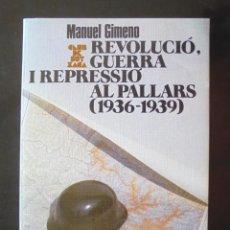Livros em segunda mão: REVOLUCIÓ, GUERRA I REPRESSIÓ AL PALLARS (1936-1939) MANUEL GIMENO 1989 1A ED. ABADIA MONTSERRAT. Lote 221586675