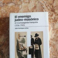 Libros de segunda mano: EL ENEMIGO JUDEO-MASÓNICO EN LA PROPAGANDA FRANQUISTA (1936-1945), DE JAVIER DOMÍNGUEZ ARRIBAS.. Lote 221807872