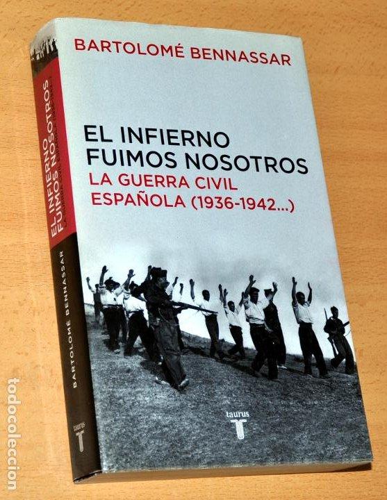EL INFIERNO FUIMOS NOSOTROS - LA GUERRA CIVIL ESPAÑOLA (1936-1942...) - EDITORIAL TAURUS - AÑO 2005 (Libros de Segunda Mano - Historia - Guerra Civil Española)
