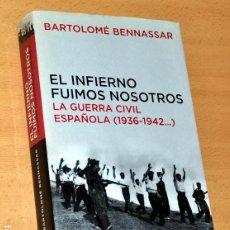 Libros de segunda mano: EL INFIERNO FUIMOS NOSOTROS - LA GUERRA CIVIL ESPAÑOLA (1936-1942...) - EDITORIAL TAURUS - AÑO 2005. Lote 221807873