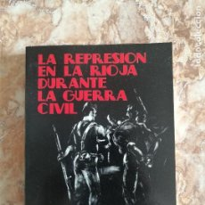 Libros de segunda mano: LA REPRESIÓN EN LA RIOJA DURANTE LA GUERRA CIVIL (TRES TOMOS), DE ANTONIO HERNÁNDEZ GARCÍA.. Lote 221811830
