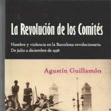 Libros de segunda mano: LA REVOLUCION DE LOS COMITES. HAMBRE Y VIOLENCIA EN LA BARCELONA REVOLUCIONARIA. AGUSTIN GUILLAMON. Lote 221816623