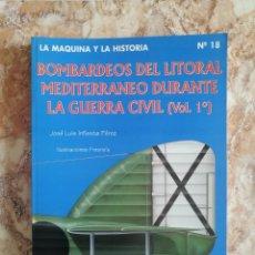 Libros de segunda mano: BOMBARDEOS DEL LITORAL MEDITERRÁNEO DURANTE LA GUERRA CIVIL (VOL. 1º), DE JOSÉ LUIS INFIESTA PÉREZ.. Lote 221818108