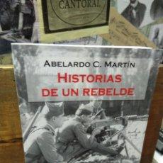 Libros de segunda mano: HISTORIAS DE UN REBELDE. ABELARDO MARTIN. Lote 221820630