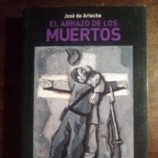 Libros de segunda mano: JOSÉ DE ARTECHE. EL ABRAZO DE LOS MUERTOS.. Lote 221823146