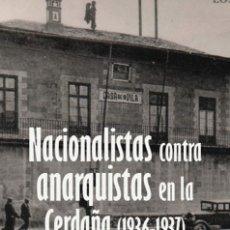 Libros de segunda mano: NACIONALISTAS CONTRA ANARQUISTAS EN LA CERDAÑA 1936 - 1937. ANTONIO GASCON. AGUSTIN GUILLAMON. Lote 221824862