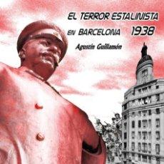 Libros de segunda mano: EL TERROR ESTALINISTA EN BARCELONA 1938. AGUSTIN GUILLAMON. Lote 221829633