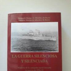 Libros de segunda mano: LA GUERRA SILENCIOSA Y SILENCIADA. HISTORIA DE LA CAMPAÑA NAVAL DURANTE LA GUERRA DE 1936-39 VOL III. Lote 221840116