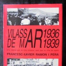 Libros de segunda mano: VILASSAR DE MAR 1936 1939 FRANCESC-XAVIER RAMON I PERA 1998 IMPECABLE OIKOS-TAU. Lote 221891301
