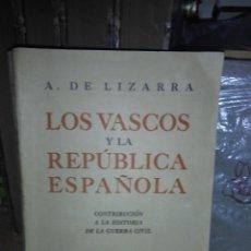 Libros de segunda mano: A.DE LIZARRA.LOS VASCOS Y LA REPÚBLICA ESPAÑOLA.EKIN. Lote 221970252