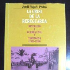Libros de segunda mano: LA CRISI DE LA REREGUARDA. REVOLUCIÓ I GUERRA CIVIL A TARRAGONA (1936-1939) JORDI PIQUÉ I PADRÓ 1998. Lote 221974908