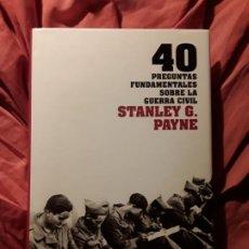 Libros de segunda mano: 40 PREGUNTAS FUNDAMENTALES SOBRE LA GUERRA CIVIL, DE STANLEY PAYNE. MAGNÍFICO ESTADO. TAPA DURA.. Lote 222082333