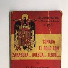 Libros de segunda mano: SOÑABA EL ROJO CON ZARAGOZA.. HUESCA.. TERUEL. LIBRO BIBLIOTECA INFANTIL, NO.15, (A.1940). Lote 222249625