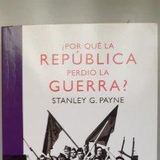 Libros de segunda mano: STANLEY G. PAYNE. POR QUE LA REPUBLICA PERDIO LA GUERRA?. Lote 222349088