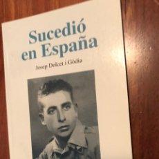 Libros de segunda mano: SUCEDIÓ EN ESPAÑA. JOSEP DOLCET GODIA. AÑO 1998. ALCARRAS GUERRA CIVIL. Lote 222379138