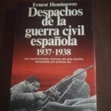 Libros de segunda mano: DESPACHOS DE LA GUERRA CIVIL ESPAÑOLA. 1937- 1938. ERNEST HEMINGWAY. PLANETA. 1ª EDICION. 1989.. Lote 222612651