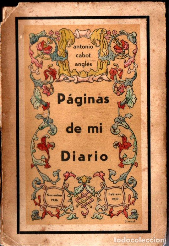 ANTONIO CABOT ANGLÉS . PÁGINAS DE MI DIARIO 1936-1939 (SANTIAGO DE CHILE, 1939) CON AUTÓGRAFO (Libros de Segunda Mano - Historia - Guerra Civil Española)