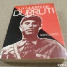 Libros de segunda mano: GUERRA CIVIL ESPAÑOLA.......LA MUERTE DE DURRUTI...JOAN LLARCH.......1973..... Lote 222680135