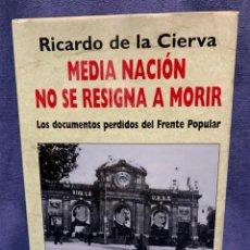 Libros de segunda mano: MEDIA NACION NO SE RESIGNA A MORIR RICARDO DE LA CIERVA DOCUMENTOS PERDIDOS FRENTE POPULAR 25X18CMS. Lote 222691315
