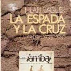 Libros de segunda mano: LA ESPADA Y LA CRUZ LA IGLESIA 1936 - 1939 HILARI RAGUER. Lote 222713421