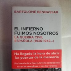 Libros de segunda mano: EL INFIERNO FUIMOS NOSOTROS. LA GUERRA CIVIL ESPAÑOLA (1936-1942...) - BENNASSAR, BARTOLOMÉ. Lote 222724803