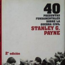 Libros de segunda mano: 40 PREGUNTAS FUNDAMENTALES SOBRE LA GUERRA CIVIL -- STANLEY G. PAYNE. Lote 222804980