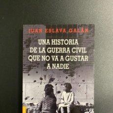 Libros de segunda mano: UNA HISTORIA DE LA GUERRA CIVIL QUE NO VA A GUSTAR A NADIE. JUAN ESLAVA. ED. PLANETA.BARCELONA,2006. Lote 222837638