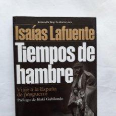 Libros de segunda mano: LAFUENTE, ISAÍAS: TIEMPOS DE HAMBRE. VIAJE A LA ESPAÑA DE LA POSGUERRA(PRÓLOGO:IÑAKI GABILONDO)1999. Lote 222851966