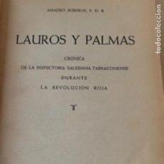 Libros de segunda mano: LAUROS Y PALMAS, CRÓNICA DE LA INSPECTORÍA SALESIANA TARRACONENSE DURANTE LA REVOLUCIÓN ROJA. Lote 222911030