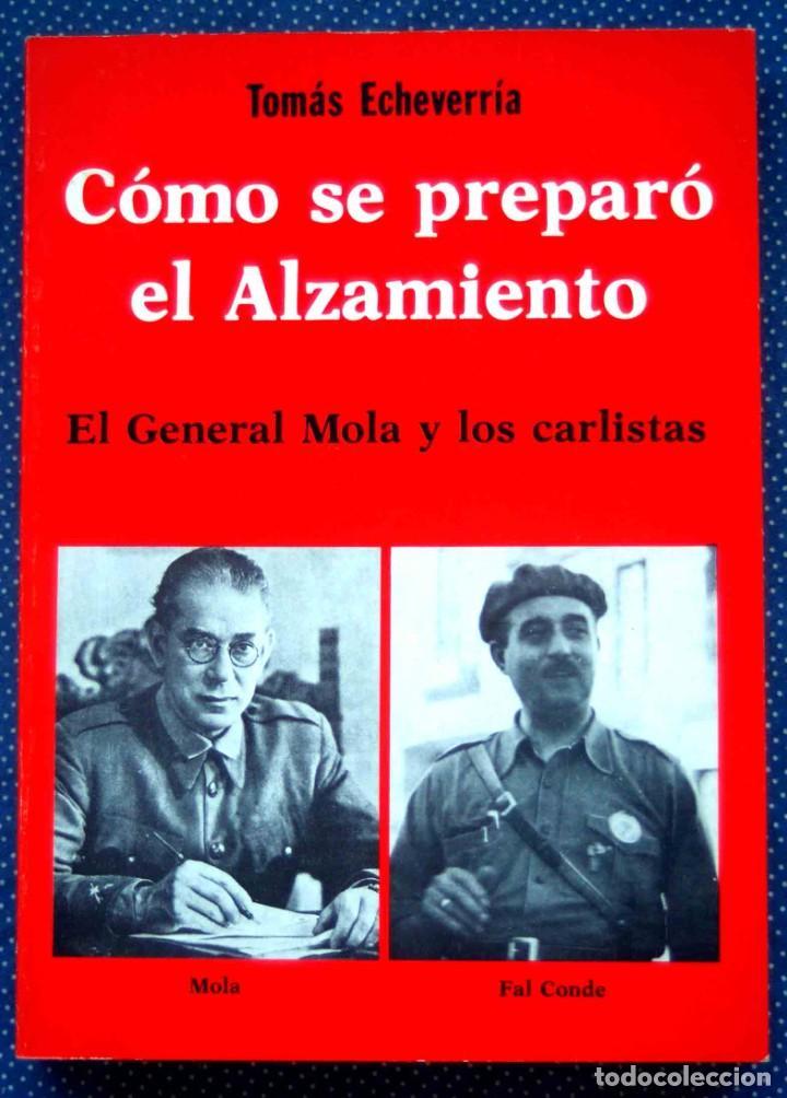 COMO SE PREPARO EL ALZAMIENTO. EL GENERAL MOLA Y LOS CARLISTAS. TOMAS ECHEVERRIA. (Libros de Segunda Mano - Historia - Guerra Civil Española)