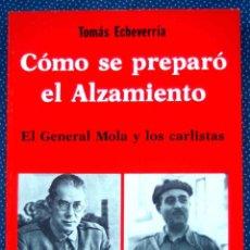 Livros em segunda mão: COMO SE PREPARO EL ALZAMIENTO. EL GENERAL MOLA Y LOS CARLISTAS. TOMAS ECHEVERRIA.. Lote 223009793