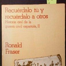 Libros de segunda mano: RECUÉRDALO TÚ Y RECUÑERDALO A OTROS. HISTORIA ORAL DE LA GUERRA CIVIL ESPAÑOLA (II). Lote 223234096