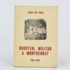 Libros de segunda mano: HOSPITAL MILITAR A MONTSERRAT, 1938 - 1939, JOSEP RIU PORTA, 1979, CON DEDICATORIA DEL AUTOR.. Lote 223576540
