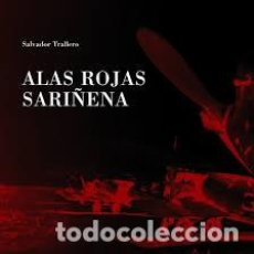Libros de segunda mano: ALAS ROJAS SARIÑENA (AVIACIÓN REPUBLICANA) - SALVADOR TRALLERO. Lote 223726082