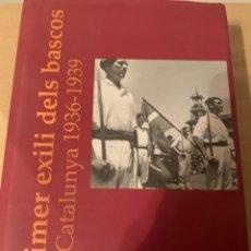 Libros de segunda mano: EL PRIMER EXILI DELS BASCOS, CATALUNYA 1936-1939. Lote 223835251