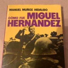 Libros de segunda mano: CÓMO FUÉ MIGUEL HERNÁNDEZ, GUERRA CIVIL ESPAÑOLA. Lote 223953248