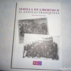 Libros de segunda mano: SEMILLA DE LIBERTAD II EL EXPOLIO FRANQUISTA. Lote 224180008