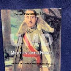 Libros de segunda mano: UMD MILITARES CONTRA FRANCO HISTORIA UNION MILITAR DEMOCRATICA J FERNANDEZ DIFICIL ENCONTRAR. Lote 224497225