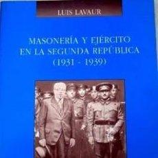 Libros de segunda mano: MASONERÍA Y EJERCITO EN LA SEGUNDA REPUBLICA, 1931-1939 - LUIS LAVOUR. Lote 225231293