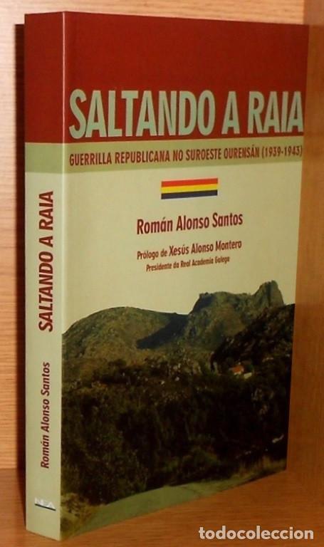 SALTANDO A RAIA. GUERRILLA REPUBLICANA NO SUROESTE OURENSAN (1939-1943). ORENSE. COMO NUEVO. (Libros de Segunda Mano - Historia - Guerra Civil Española)
