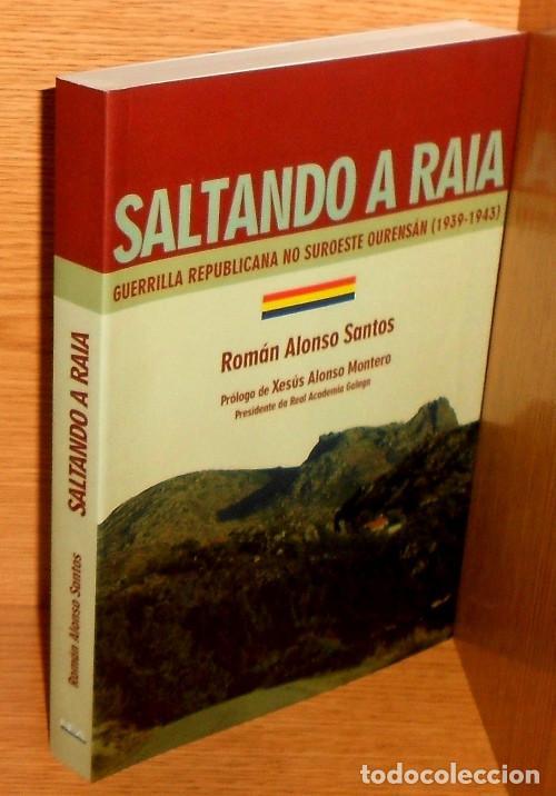 Libros de segunda mano: SALTANDO A RAIA. GUERRILLA REPUBLICANA NO SUROESTE OURENSAN (1939-1943). ORENSE. COMO NUEVO. - Foto 2 - 225384705