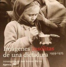 Libros de segunda mano: IMÁGENES INSÓLITAS DE UNA DICTADURA 1939-1975. Lote 226077287