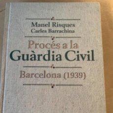 Libros de segunda mano: PROCÉS A LA GUÀRDIA CIVIL, BARCELONA 1939. Lote 226583120