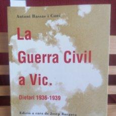 Libri di seconda mano: LA GUERRA CIVIL A VIC. DIETARI 1936-1939. A. BASSAS I CUNÍ. ED. A CURA J. BURGAYA. EUMO. 1991. 1A ED. Lote 227846270