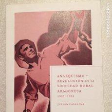 Libros de segunda mano: ANARQUISMO Y REVOLUCION EN LA SOCIEDAD RURAL ARAGONESA 1936-1938 JULIAN CASANOVA. Lote 228059570