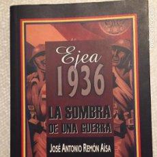 Libros de segunda mano: EJEA 1936 LA SOMBRA DE UNA GUERRA JOSE ANTONIO REMON AISA. Lote 228062517